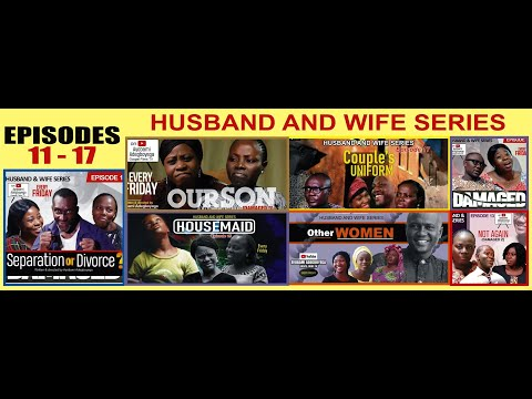 EPISODES 11 - 17 HUSBAND AND WIFE SERIES Produced & Directed by Ayobami Adegboyega