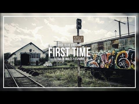 KYGO, ELLIE GOULDING - FIRST TIME | LETRA EN INGLÉS Y ESPAÑOL