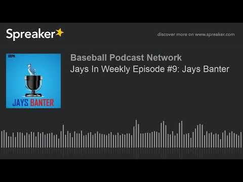 Jays In Weekly Episode #9: Jays Banter (part 3 of 5)