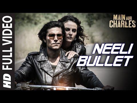 'Neeli Bullet' FULL VIDEO SONG   Main Aur Charles   Randeep Hooda   T-Series