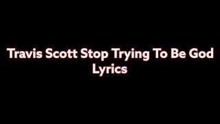 Travis Scott Stop Trying To Be God | Lyrics