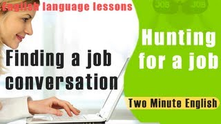 Hunting for a job, Finding a job conversation, English language lessons