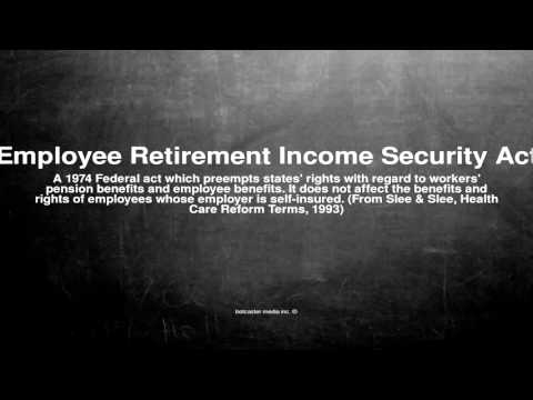 Medical vocabulary: What does Employee Retirement Income Security Act mean