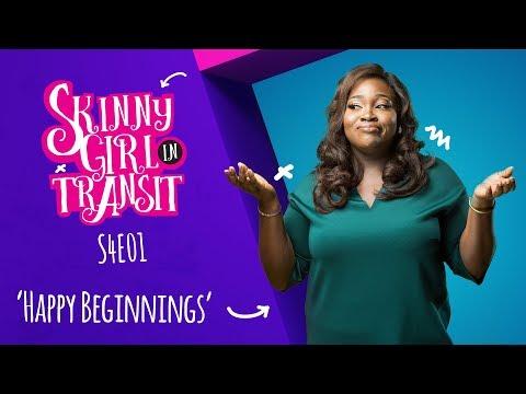 Skinny Girl In Transit S4E1: Happy Beginnings