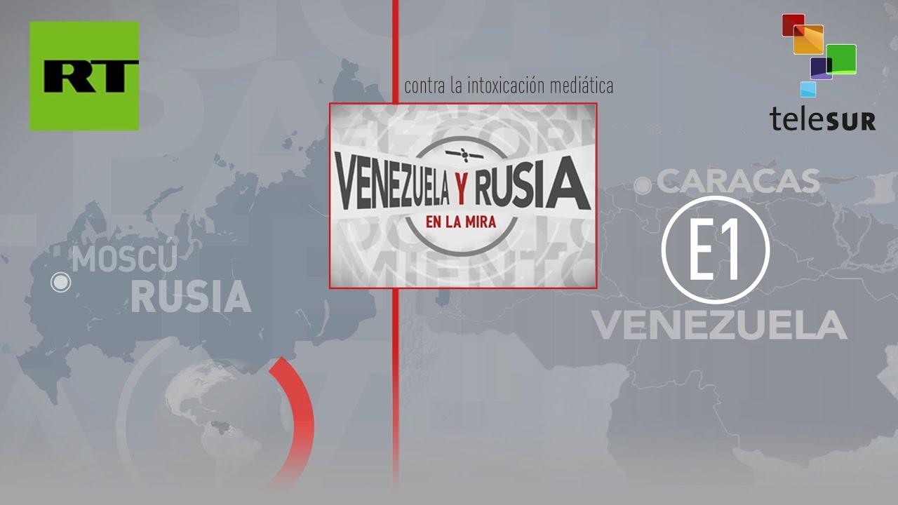 Venezuela y Rusia en la mira (E1)
