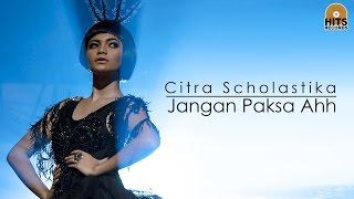 Video Citra Scholastika - Jangan Paksa Ahh [Official Music Video] MP3, 3GP, MP4, WEBM, AVI, FLV Agustus 2018