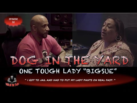 "I WAS DEALING DRUGS AND BEING A FULL TIME AT HOME OF FIVE.""  BIG SUE -TOUGHEST LADY IN LONG BEACH"