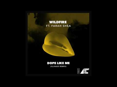 Wildfire ft Farah Shea - Dope Like Me (Illhaus Remix) [JUMP TO THIS]