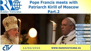 Pope Francis meets with Patriarch Kirill  - Part. 2 - 2016.02.12