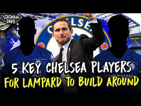 5 Players Lampard Should Build His Chelsea Team Around…