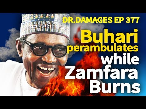 Dr. Damages Show - Ep 377: Buhari perambulates while Zamfara Burns