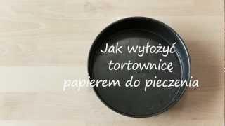 Jak wyłożyć tortownicę papierem do pieczenia