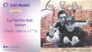 La Familia feat. Adrian - Uneori viata e o tarfa