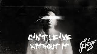 Video 21 Savage - Can't Leave Without It (Official Audio) MP3, 3GP, MP4, WEBM, AVI, FLV Maret 2019