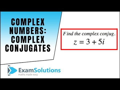 Komplexe Zahlen: Komplexe Konjugate: ExamSolutions