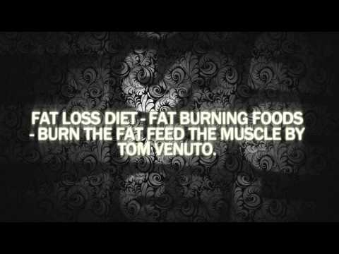 Fat Loss Diet - Fat Burning Foods - Burn the Fat Feed the Muscle By Tom Venuto.