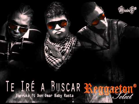 Te Iré A Buscar-Farruko Ft. Don Omar Baby Rasta