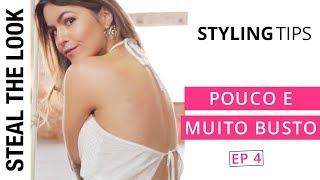 5 dicas para quem tem Pouco e Muito Busto | The Body Type Steal The Look Ep. 04