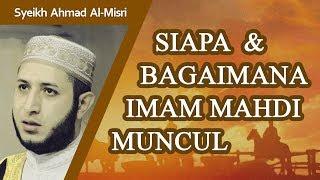 Video Siapa, Kapan & Dimana Imam Mahdi akan datang ? - Syeikh Ahmad Al-Misri MP3, 3GP, MP4, WEBM, AVI, FLV April 2019