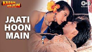 Video Jaati Hoon Main - Karan Arjun   Shahrukh Khan & Kajol   Kumar Sanu & Alka Yagnik   Rajesh Roshan MP3, 3GP, MP4, WEBM, AVI, FLV September 2019