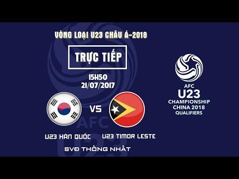 TRỰC TIẾP | U23 HÀN QUỐC vs U23 TIMOR LESTE | BẢNG I VÒNG LOẠI VCK U23 CHÂU Á 2018