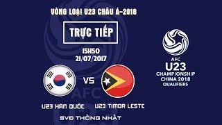 VFF Channel  TRỰC TIẾP  U23 HÀN QUỐC vs U23 TIMOR LESTE BẢNG I VÒNG LOẠI VCK U23 CHÂU Á 2018 * Đơn vị chủ...