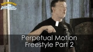 Perpetual Motion Freestyle: Part 2