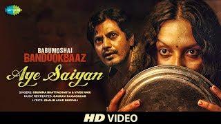 Aye Saiyan  | Babumoshai Bandookbaaz | Nawazuddin Siddiqui | Orunima | Vivek | Releasing 25th August