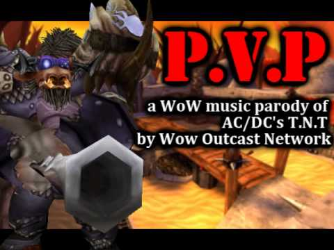 WoWOutcastNetwork - Here's a quick little song I whipped up. Its a parody of AC/DC's T.N.T.....can't ya tell!!! Sung by Banjo, its a song about....well...pvp! A music video will...