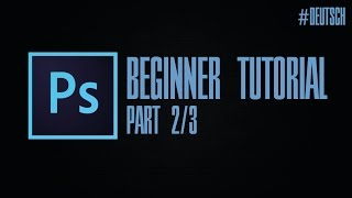 Photoshop Einsteiger Tutorial #02 / 03 [Deutsch]