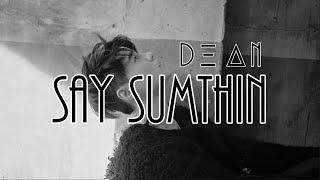 Say Sumthin (Say Something) - DΞΔN (DEAN) [LYRICS]