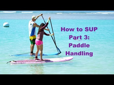Holding The Paddle Correctly: How To Stand Up Paddle With Verena Mei- Part 3