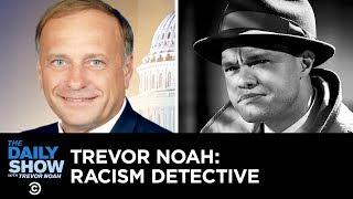 Video Is Rep. Steve King Racist? Enter Trevor Noah: Racism Detective | The Daily Show MP3, 3GP, MP4, WEBM, AVI, FLV Januari 2019