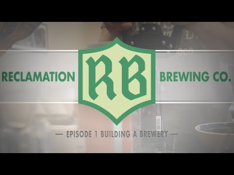 Building A Brewery: Episode 1 Craft Beer Documentary [Reclamation Brewing Company]