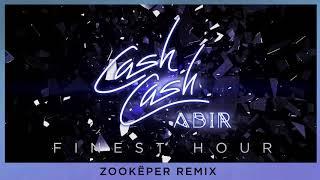 Cash Cash - Finest Hour (feat. Abir) [Zookëper Remix]