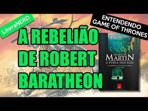 A Rebelião de Robert Baratheon - Entendendo Game of Thrones