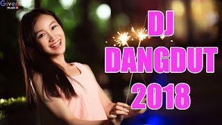 DJ DANGDUT TERBARU 2018 - LAGU DANGDUT TERBARU 2018