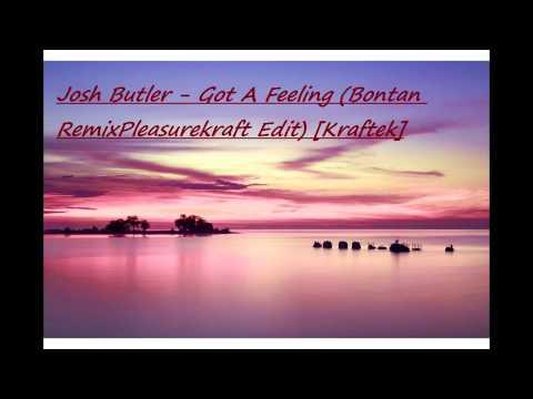 Josh Butler   Got A Feeling Bontan RemixPleasurekraft Edit Kraftek