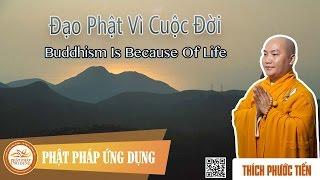Đạo Phật Vì Cuộc Đời (Buddhism Is Because Of Life) - English Subtitle - Thầy Thích Phước Tiến