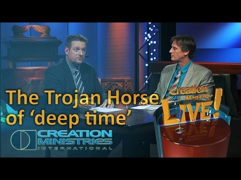 The Trojan horse of 'deep time' (Creation Magazine LIVE! 4-12)