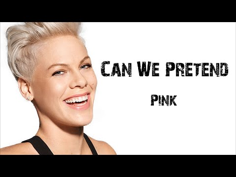Pink - Can We Pretend [ Lyrics ]