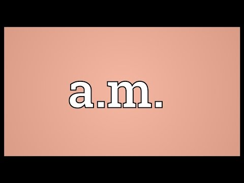 A.m. Meaning