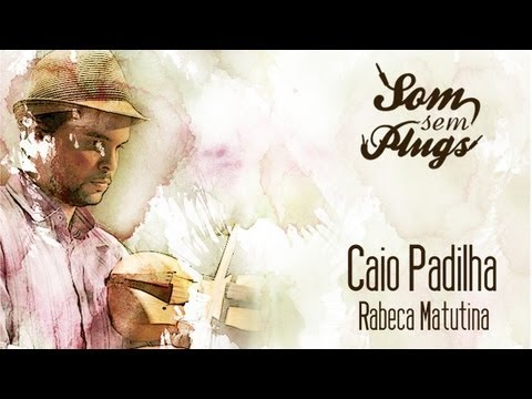 Caio Padilha - Rabeca Matutina [SOM SEM PLUGS]