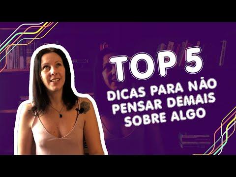 Top 5 - Dicas para não pensar demais sobre algo