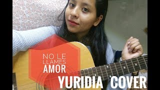 No le llames amor - Yuridia / COVER