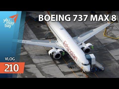 VLOG #210: Tổng hợp vụ tai nạn máy bay Boeing 737 MAX 8 của Ethiopian | Yêu Máy Bay - Thời lượng: 12 phút.
