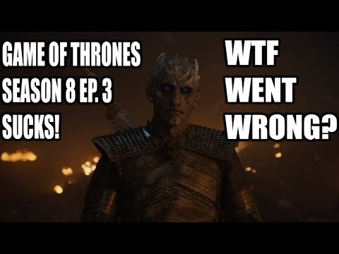 Game of Thrones Season 8 Episode 3 is the WORST : A RANT