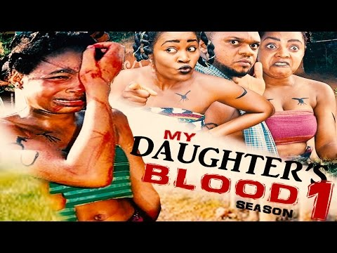 My Daughter's Blood Season 1    - 2016 Latest Nigerian Nollywood Movie