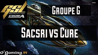 Sacsri vs Cure - GSL Saison 3 Code A - Groupe G