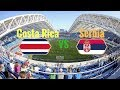 Costa Rica Vs Serbia 17 June 2018 Match Squad & Prediction | FIFA World Cup Russia 2018 Game+9 HD